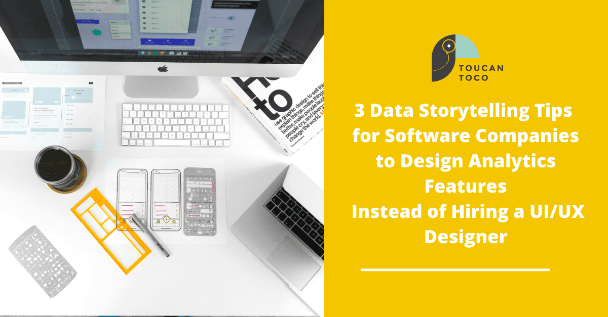 3-Data-Storytelling-Tips-for-Software-Companies-to-Design-Analytics-Features-Instead-of-Hiring-a-UI_UX-Designer